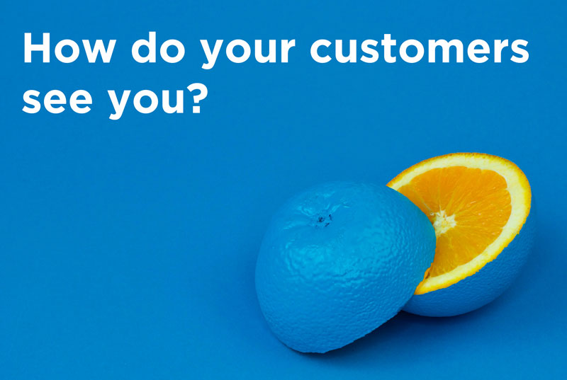 How do your customers see you?